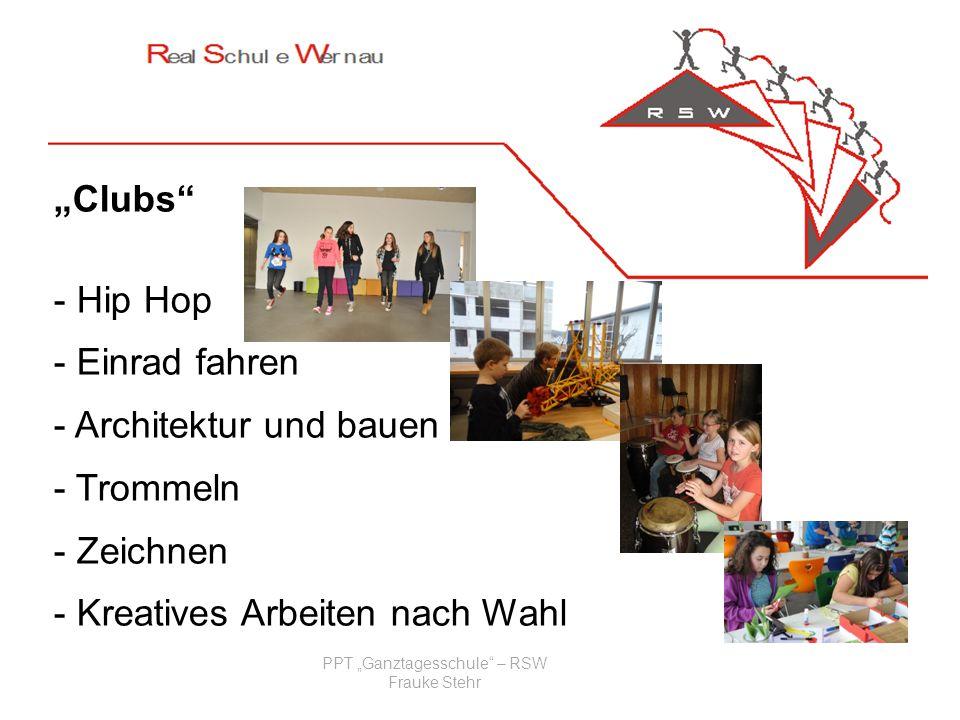PPT Ganztagesschule – RSW Frauke Stehr Clubs - Hip Hop - Einrad fahren - Architektur und bauen - Trommeln - Zeichnen - Kreatives Arbeiten nach Wahl