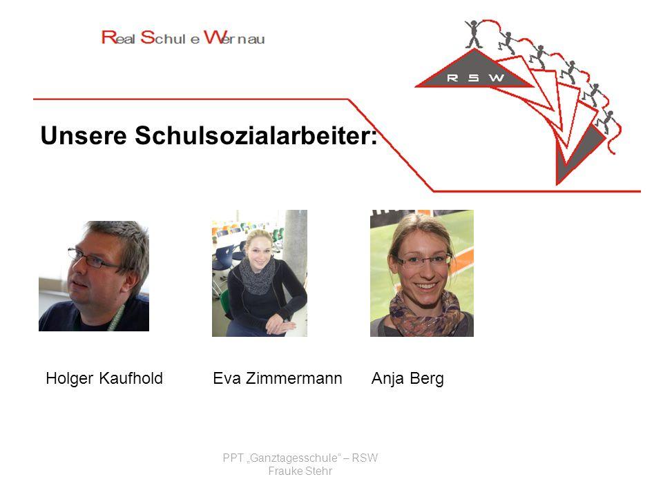 PPT Ganztagesschule – RSW Frauke Stehr Unsere Schulsozialarbeiter: Holger KaufholdEva ZimmermannAnja Berg