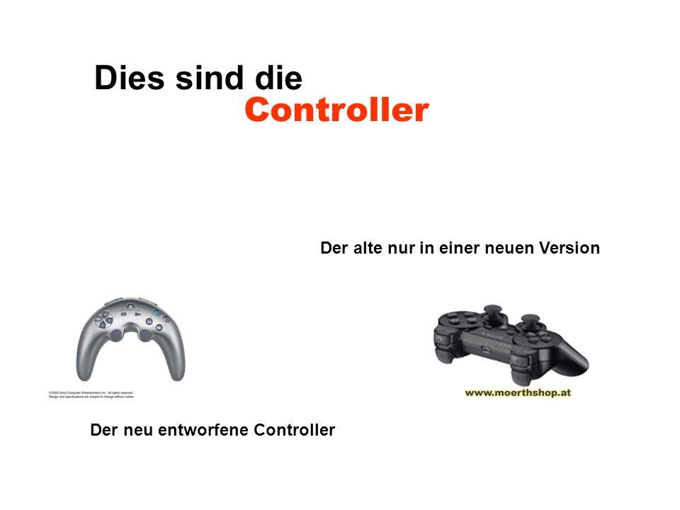 Dies sind die Controller Der neu entworfene Controller Der alte nur in einer neuen Version