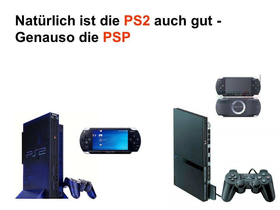 Natürlich ist die PS2 auch gut - Genauso die PSP