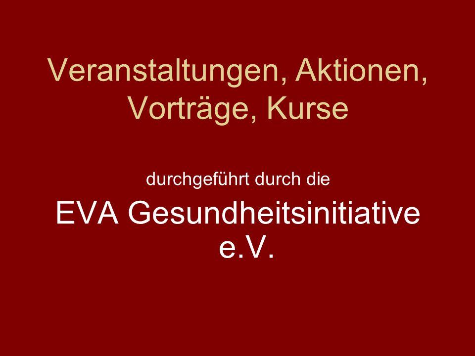 Veranstaltungen, Aktionen, Vorträge, Kurse durchgeführt durch die EVA Gesundheitsinitiative e.V.
