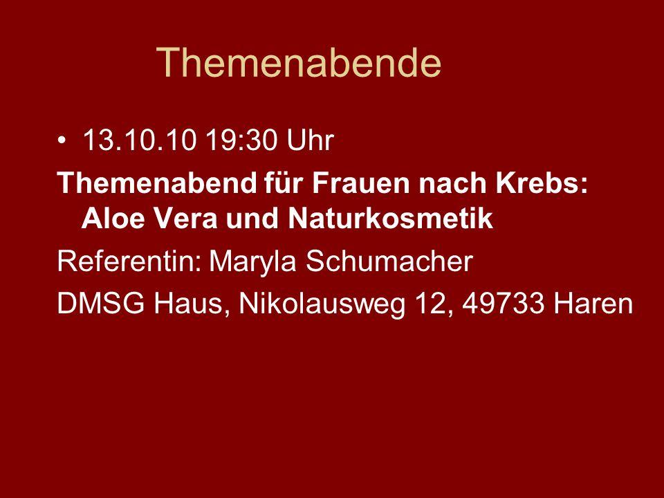 Themenabende 13.10.10 19:30 Uhr Themenabend für Frauen nach Krebs: Aloe Vera und Naturkosmetik Referentin: Maryla Schumacher DMSG Haus, Nikolausweg 12, 49733 Haren