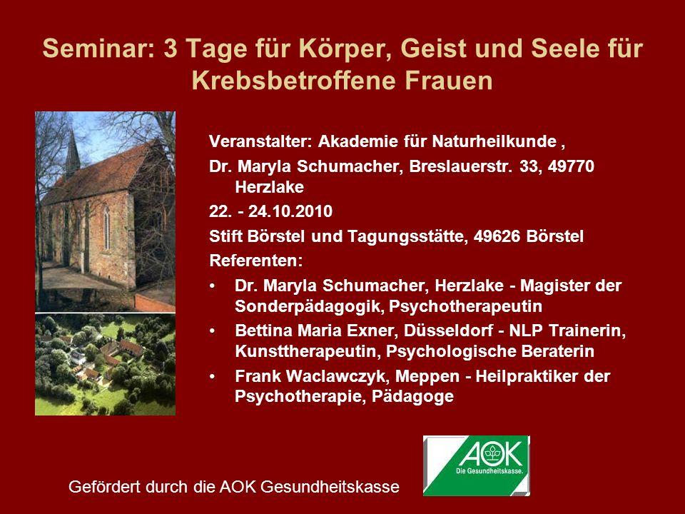 Seminar: 3 Tage für Körper, Geist und Seele für Krebsbetroffene Frauen Veranstalter: Akademie für Naturheilkunde, Dr. Maryla Schumacher, Breslauerstr.