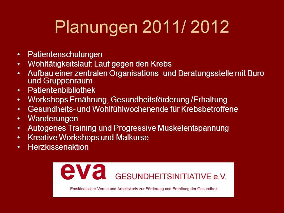 Planungen 2011/ 2012 Patientenschulungen Wohltätigkeitslauf: Lauf gegen den Krebs Aufbau einer zentralen Organisations- und Beratungsstelle mit Büro u