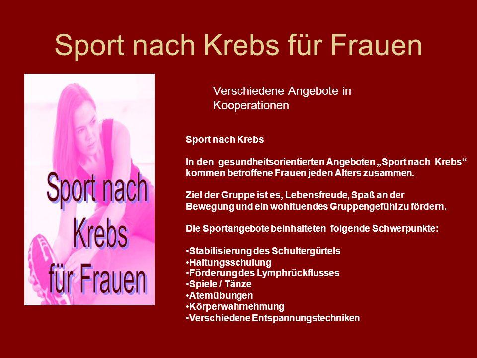 Sport nach Krebs für Frauen Verschiedene Angebote in Kooperationen Sport nach Krebs In den gesundheitsorientierten Angeboten Sport nach Krebs kommen betroffene Frauen jeden Alters zusammen.