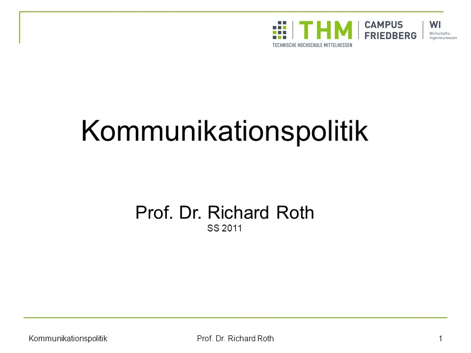 Kommunikationspolitik Prof.Dr. Richard Roth 2 1. Kommunikationstheoretische Grundlagen 2.