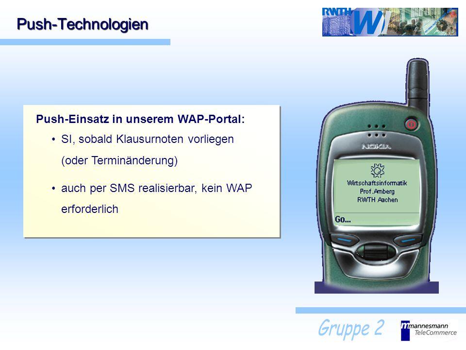 Push-Technologien Push-Einsatz in unserem WAP-Portal: SI, sobald Klausurnoten vorliegen (oder Terminänderung) auch per SMS realisierbar, kein WAP erfo