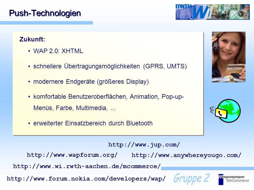 Push-Technologien Zukunft: WAP 2.0: XHTML schnellere Übertragungsmöglichkeiten (GPRS, UMTS) modernere Endgeräte (größeres Display) komfortable Benutze