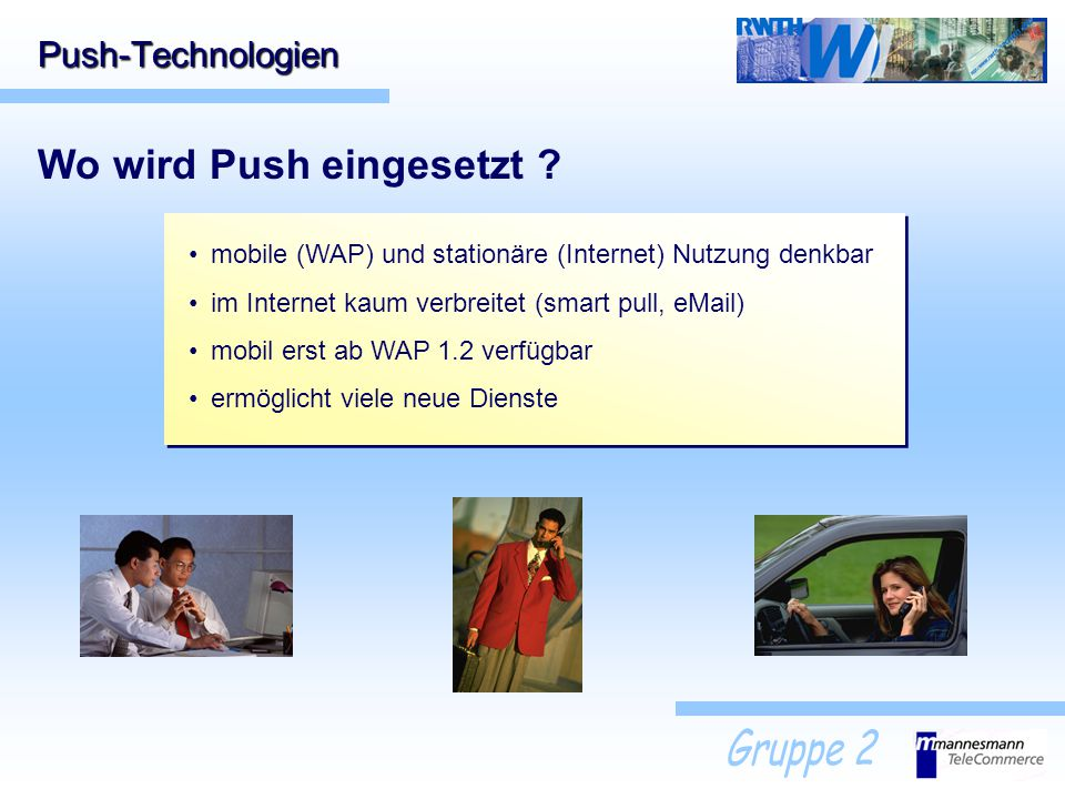 Push-Technologien mobile (WAP) und stationäre (Internet) Nutzung denkbar im Internet kaum verbreitet (smart pull, eMail) mobil erst ab WAP 1.2 verfügb