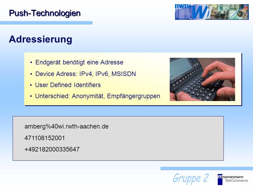 Push-Technologien Adressierung Endgerät benötigt eine Adresse Device Adress: IPv4, IPv6, MSISDN 32 bit: aaa.bbb.ccc.ddd (Internet) 128 bit: A7BB:CF65: