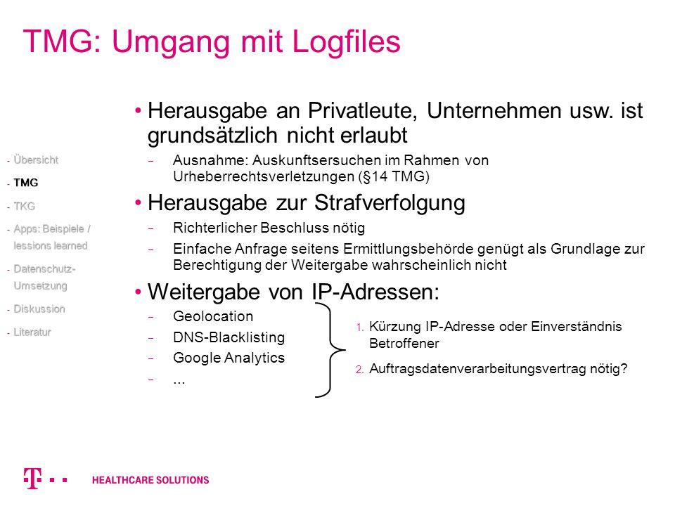 TMG: Umgang mit Logfiles Herausgabe an Privatleute, Unternehmen usw. ist grundsätzlich nicht erlaubt Ausnahme: Auskunftsersuchen im Rahmen von Urheber