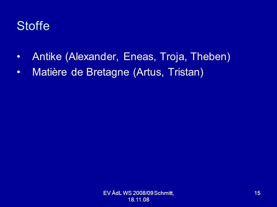 Stoffe Antike (Alexander, Eneas, Troja, Theben) Matière de Bretagne (Artus, Tristan) EV ÄdL WS 2008/09 Schmitt, 18.11.08 15