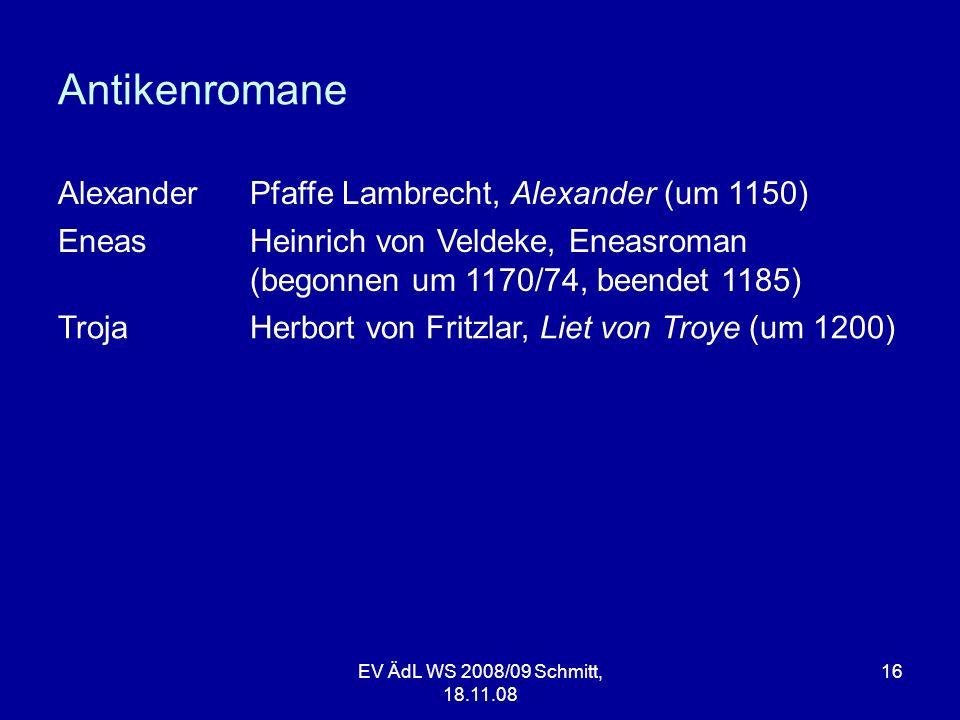 Antikenromane EV ÄdL WS 2008/09 Schmitt, 18.11.08 16 AlexanderPfaffe Lambrecht, Alexander (um 1150) EneasHeinrich von Veldeke, Eneasroman (begonnen um