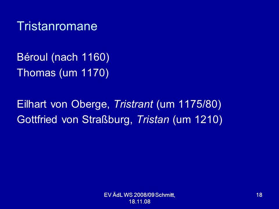 Tristanromane Béroul (nach 1160) Thomas (um 1170) Eilhart von Oberge, Tristrant (um 1175/80) Gottfried von Straßburg, Tristan (um 1210) EV ÄdL WS 2008