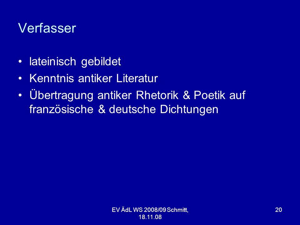 Verfasser lateinisch gebildet Kenntnis antiker Literatur Übertragung antiker Rhetorik & Poetik auf französische & deutsche Dichtungen EV ÄdL WS 2008/0