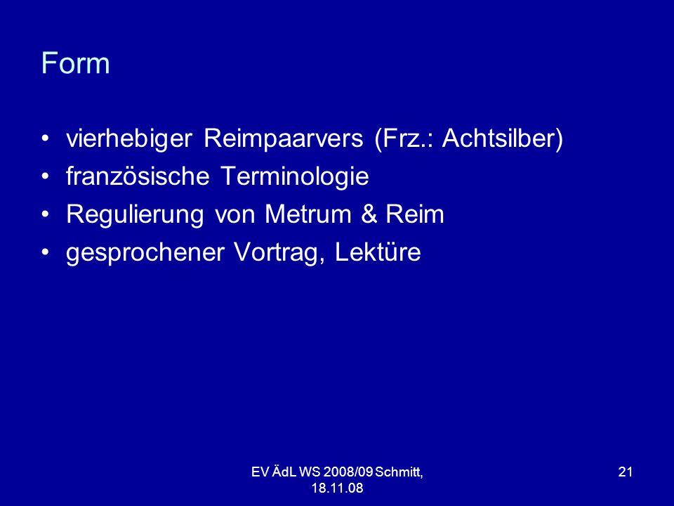 Form vierhebiger Reimpaarvers (Frz.: Achtsilber) französische Terminologie Regulierung von Metrum & Reim gesprochener Vortrag, Lektüre EV ÄdL WS 2008/