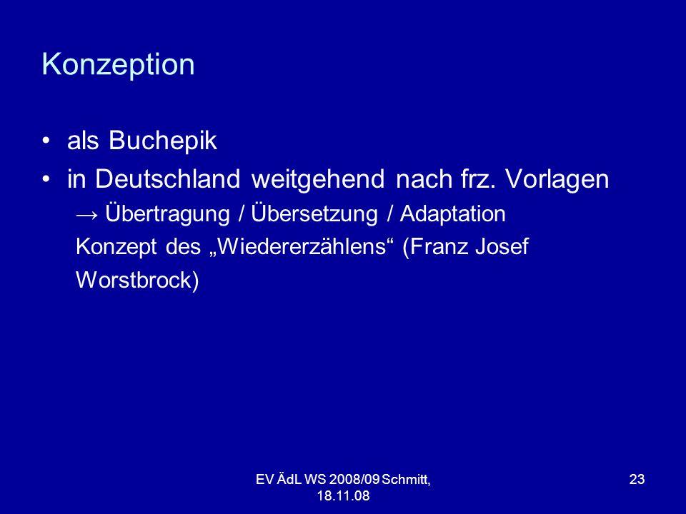 Konzeption als Buchepik in Deutschland weitgehend nach frz. Vorlagen Übertragung / Übersetzung / Adaptation Konzept des Wiedererzählens (Franz Josef W