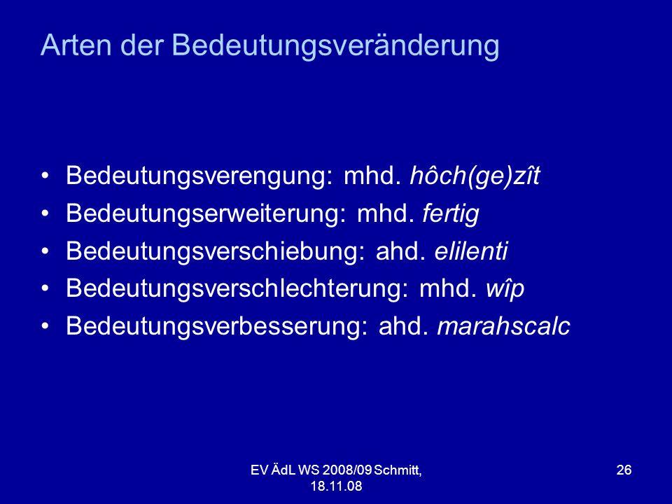 Arten der Bedeutungsveränderung Bedeutungsverengung: mhd. hôch(ge)zît Bedeutungserweiterung: mhd. fertig Bedeutungsverschiebung: ahd. elilenti Bedeutu