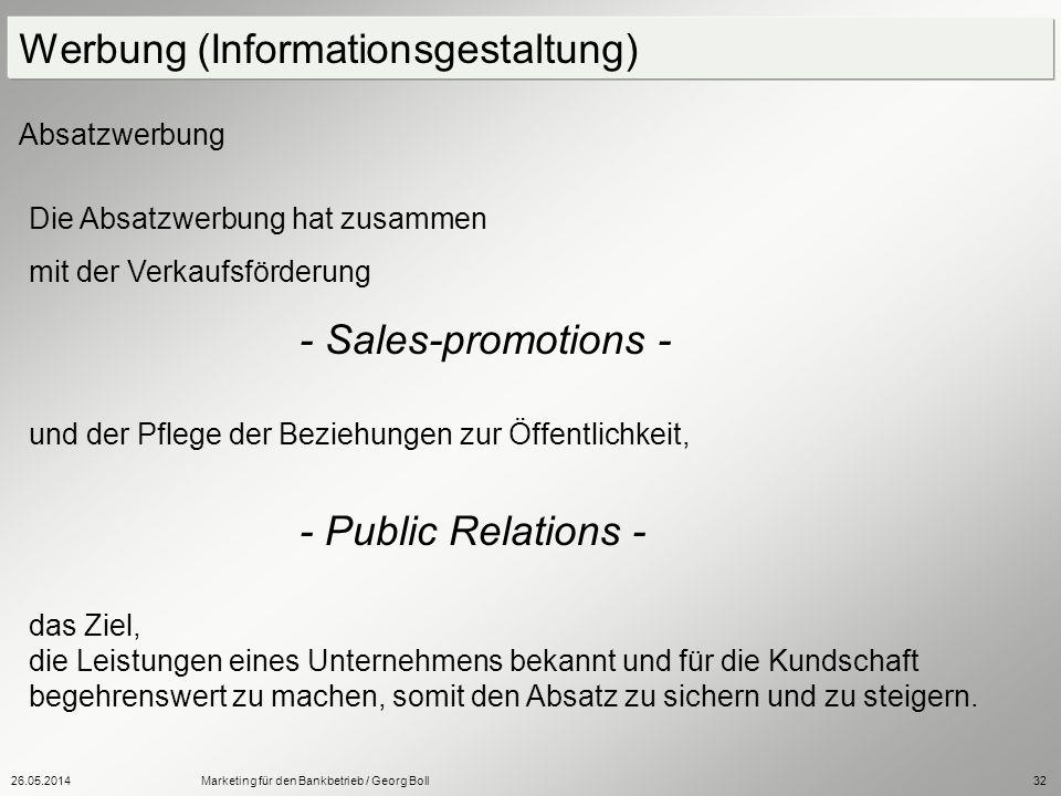 26.05.2014Marketing für den Bankbetrieb / Georg Boll32 Die Absatzwerbung hat zusammen mit der Verkaufsförderung - Sales-promotions - und der Pflege de