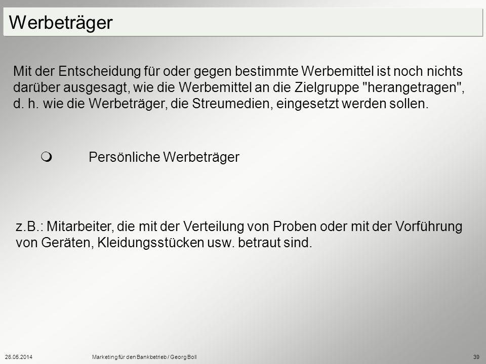 26.05.2014Marketing für den Bankbetrieb / Georg Boll39 Mit der Entscheidung für oder gegen bestimmte Werbemittel ist noch nichts darüber ausgesagt, wi