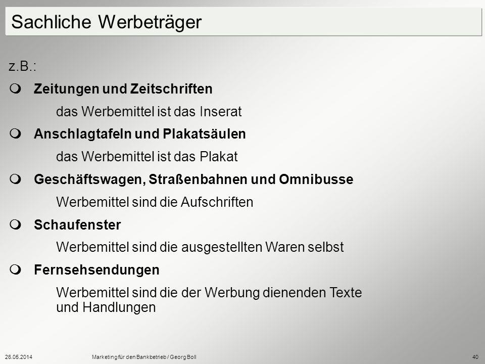26.05.2014Marketing für den Bankbetrieb / Georg Boll40 z.B.: Zeitungen und Zeitschriften das Werbemittel ist das Inserat Anschlagtafeln und Plakatsäul