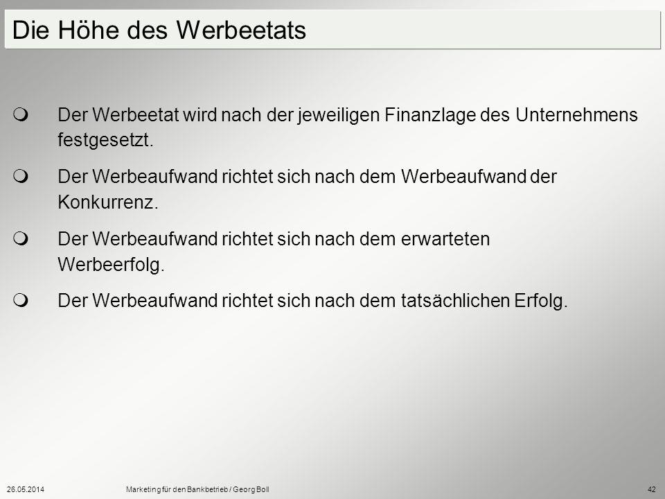26.05.2014Marketing für den Bankbetrieb / Georg Boll42 Der Werbeetat wird nach der jeweiligen Finanzlage des Unternehmens festgesetzt. Der Werbeaufwan