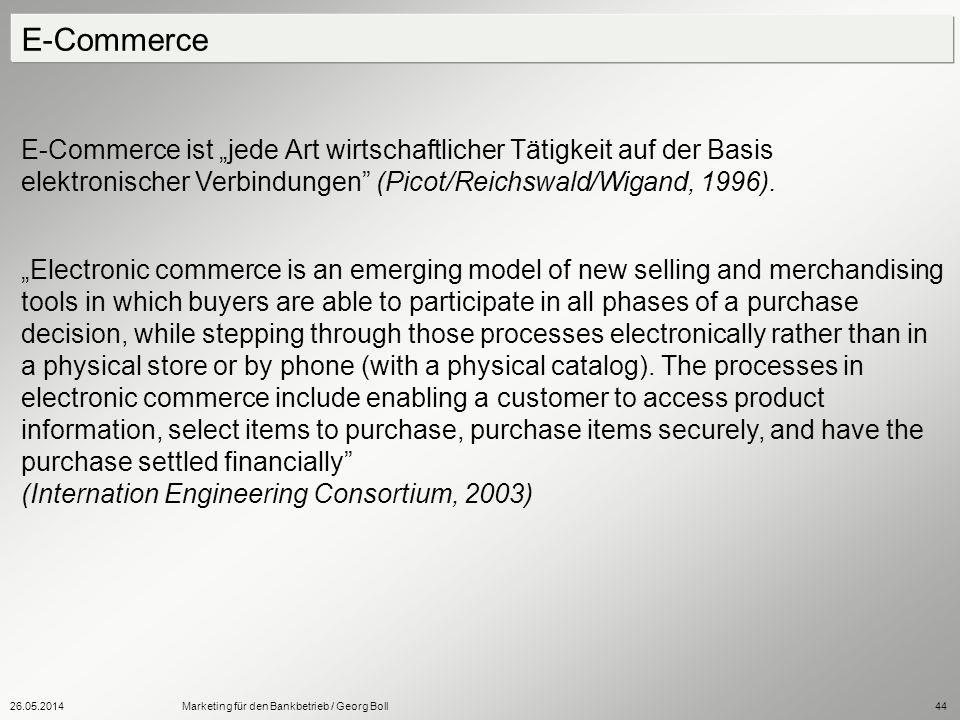 26.05.2014Marketing für den Bankbetrieb / Georg Boll44 E-Commerce ist jede Art wirtschaftlicher Tätigkeit auf der Basis elektronischer Verbindungen (P