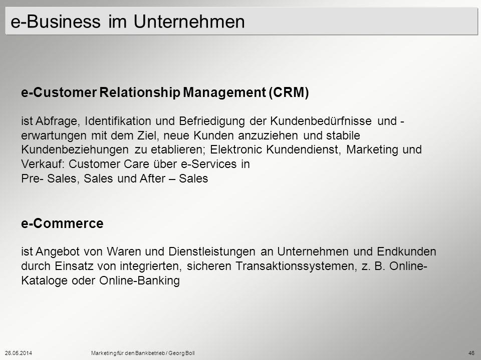 26.05.2014Marketing für den Bankbetrieb / Georg Boll46 e-Customer Relationship Management (CRM) ist Abfrage, Identifikation und Befriedigung der Kunde