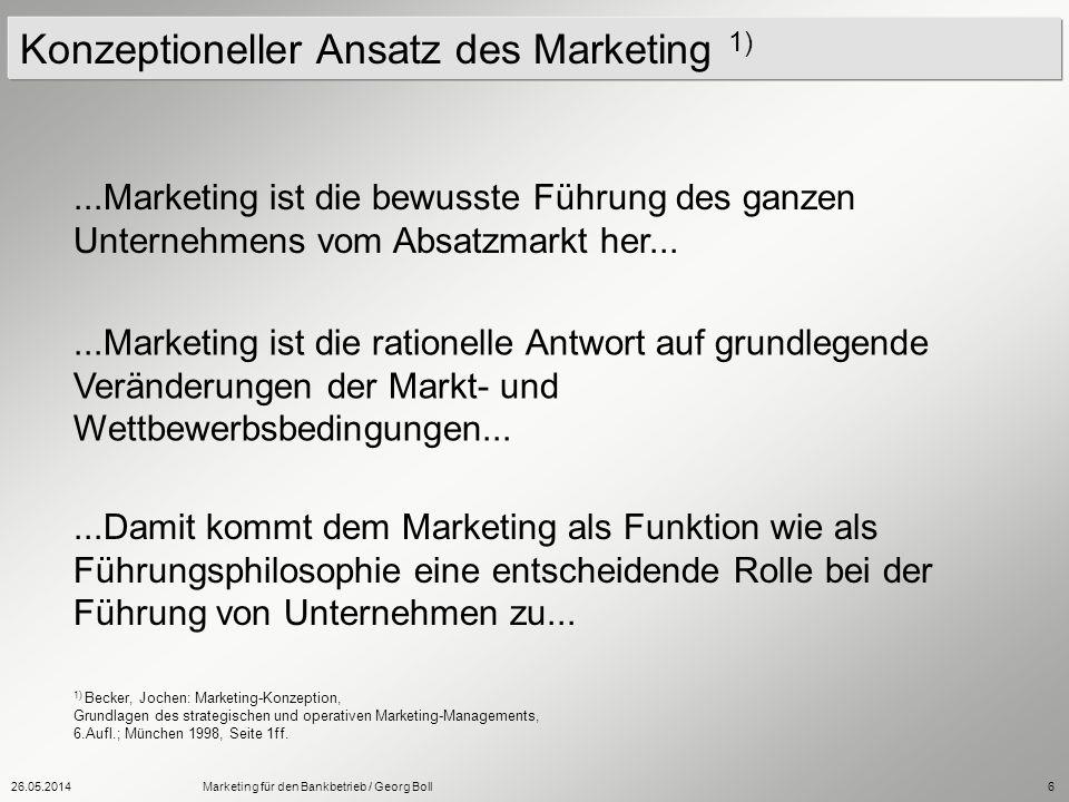 26.05.2014Marketing für den Bankbetrieb / Georg Boll6 Konzeptioneller Ansatz des Marketing 1)...Marketing ist die bewusste Führung des ganzen Unterneh