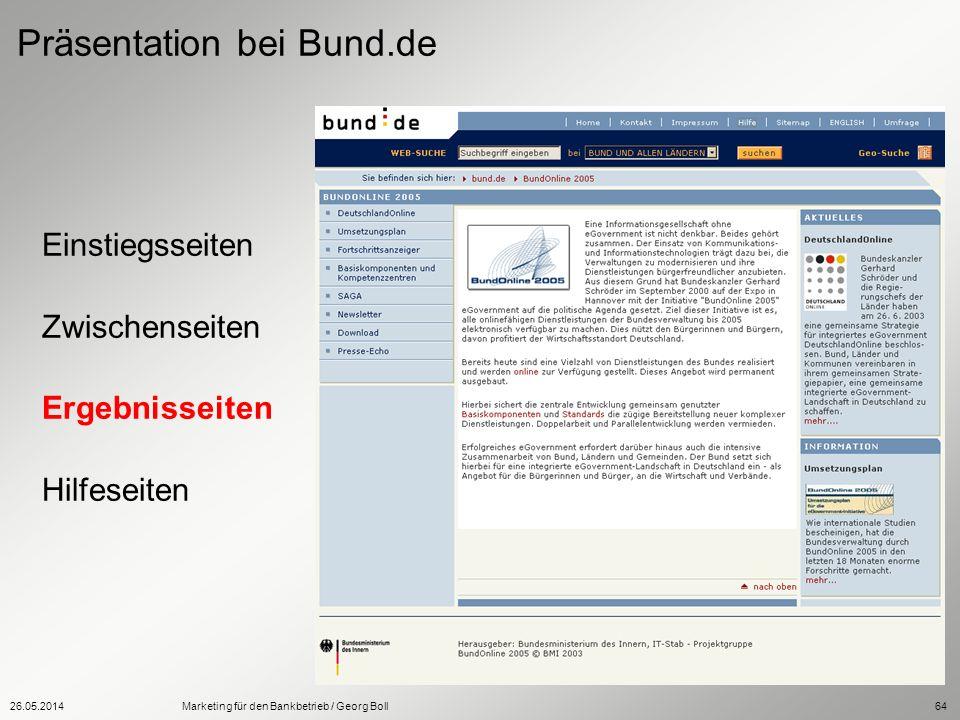 26.05.2014Marketing für den Bankbetrieb / Georg Boll64 Einstiegsseiten Zwischenseiten Ergebnisseiten Hilfeseiten Präsentation bei Bund.de