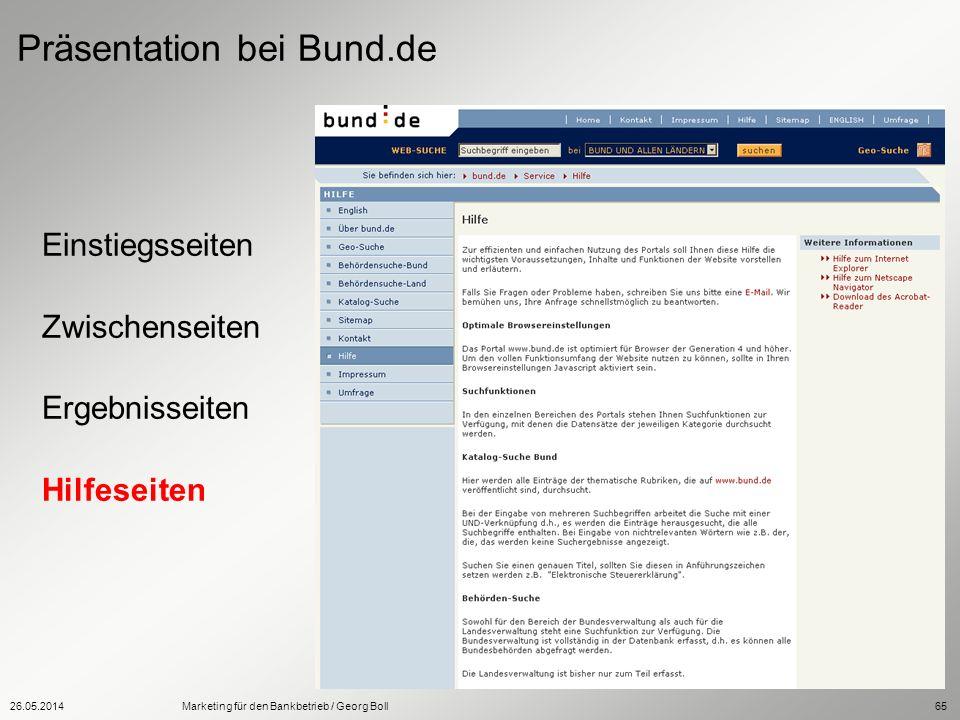 26.05.2014Marketing für den Bankbetrieb / Georg Boll65 Einstiegsseiten Zwischenseiten Ergebnisseiten Hilfeseiten Präsentation bei Bund.de