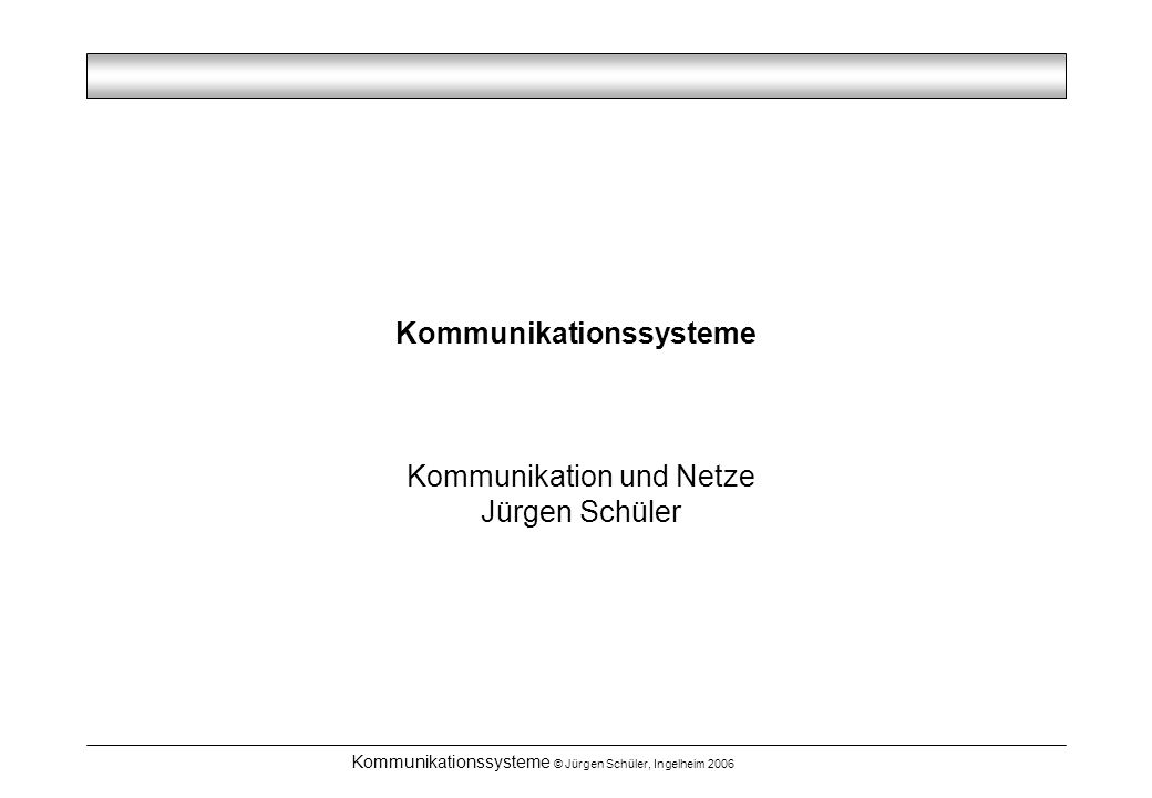 Kommunikationssysteme © Jürgen Schüler, Ingelheim 2006 Modem Umwandlung digital analog Ô Analoges Übertragungsverfahren Digitales Übertragungsverfahren Analoge Quelle, z.B.