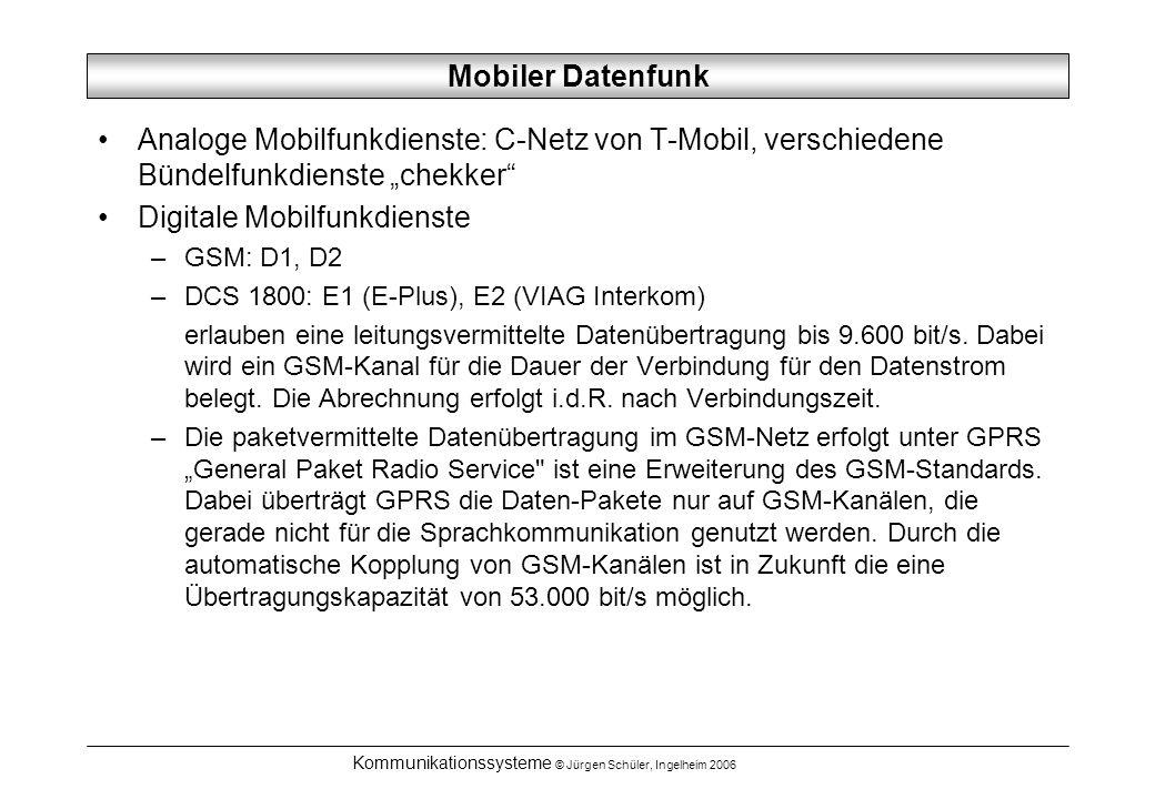 Kommunikationssysteme © Jürgen Schüler, Ingelheim 2006 Mobiler Datenfunk Analoge Mobilfunkdienste: C-Netz von T-Mobil, verschiedene Bündelfunkdienste