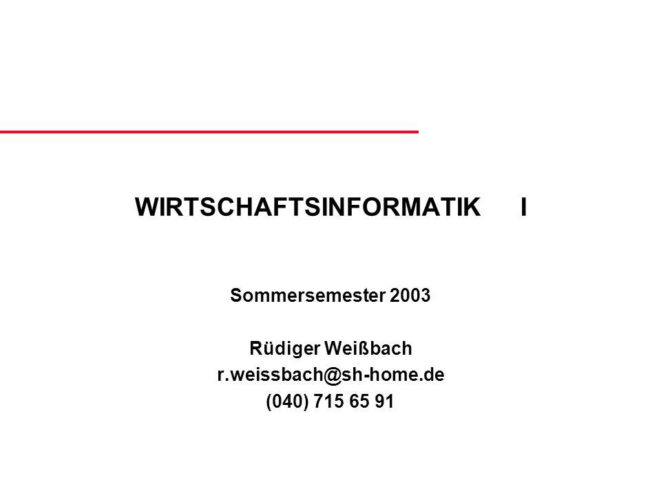 WIRTSCHAFTSINFORMATIKI Sommersemester 2003 Rüdiger Weißbach r.weissbach@sh-home.de (040) 715 65 91