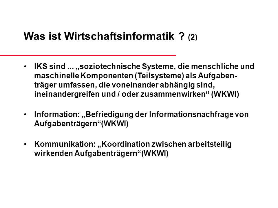 Was ist Wirtschaftsinformatik ? (2) IKS sind... soziotechnische Systeme, die menschliche und maschinelle Komponenten (Teilsysteme) als Aufgaben- träge