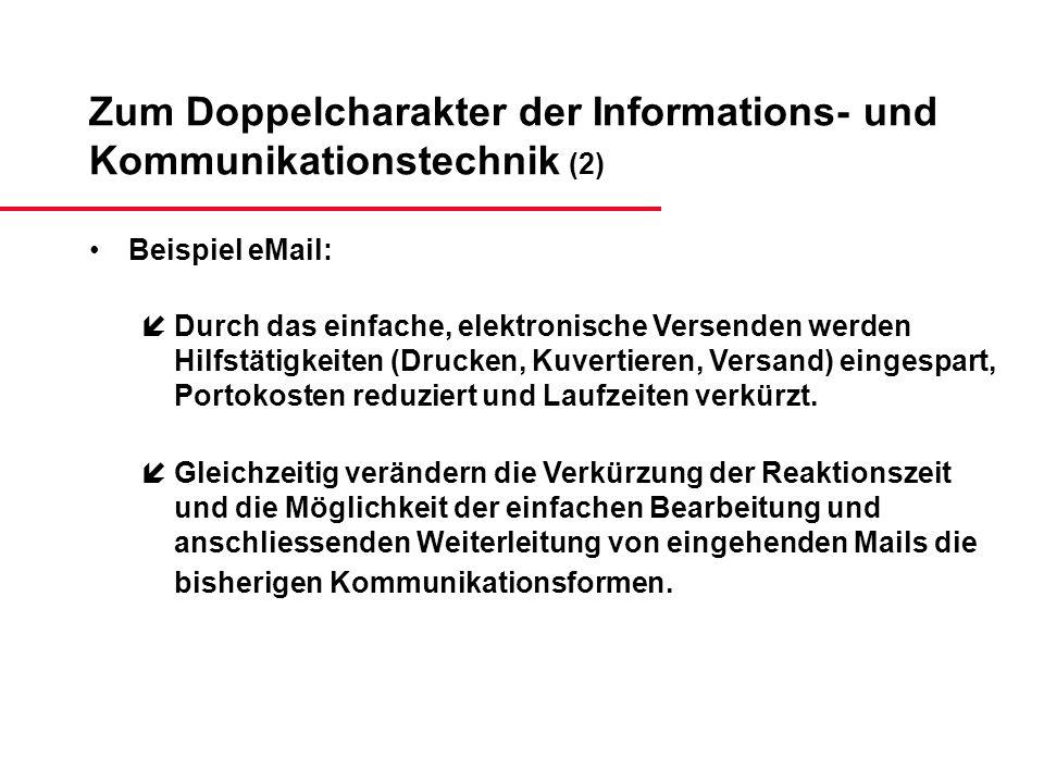 Zum Doppelcharakter der Informations- und Kommunikationstechnik (2) Beispiel eMail: íDurch das einfache, elektronische Versenden werden Hilfstätigkeit
