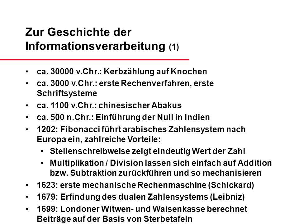 Zur Geschichte der Informationsverarbeitung (1) ca. 30000 v.Chr.: Kerbzählung auf Knochen ca. 3000 v.Chr.: erste Rechenverfahren, erste Schriftsysteme