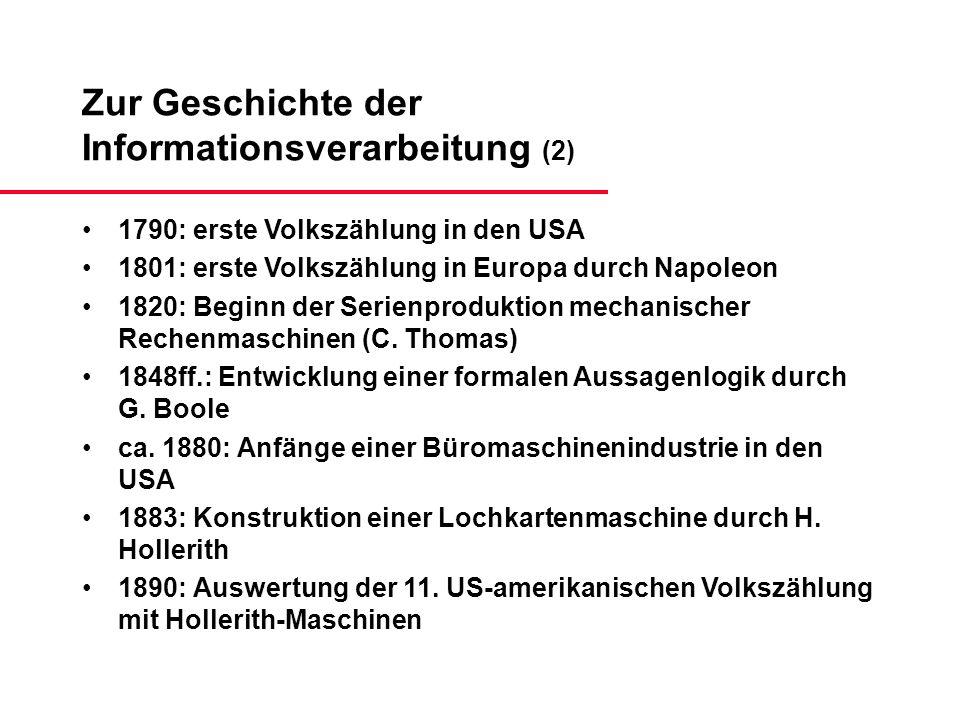 Zur Geschichte der Informationsverarbeitung (2) 1790: erste Volkszählung in den USA 1801: erste Volkszählung in Europa durch Napoleon 1820: Beginn der