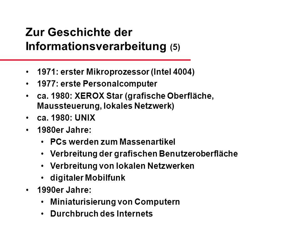 Zur Geschichte der Informationsverarbeitung (5) 1971: erster Mikroprozessor (Intel 4004) 1977: erste Personalcomputer ca. 1980: XEROX Star (grafische