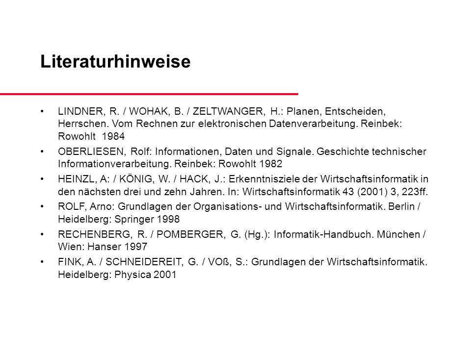 Literaturhinweise LINDNER, R. / WOHAK, B. / ZELTWANGER, H.: Planen, Entscheiden, Herrschen. Vom Rechnen zur elektronischen Datenverarbeitung. Reinbek: