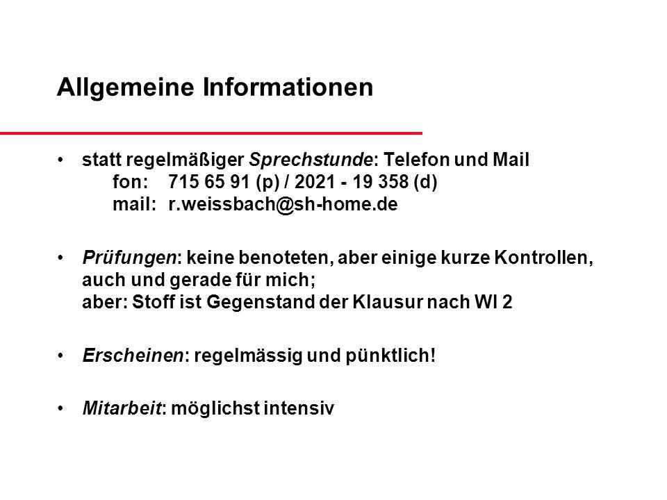 Allgemeine Informationen statt regelmäßiger Sprechstunde: Telefon und Mail fon: 715 65 91 (p) / 2021 - 19 358 (d) mail: r.weissbach@sh-home.de Prüfung
