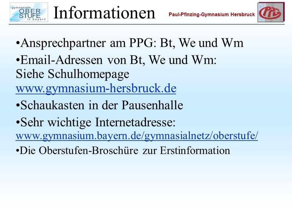 Paul-Pfinzing-Gymnasium Hersbruck Informationen Ansprechpartner am PPG: Bt, We und Wm Email-Adressen von Bt, We und Wm: Siehe Schulhomepage www.gymnasium-hersbruck.de www.gymnasium-hersbruck.de Schaukasten in der Pausenhalle Sehr wichtige Internetadresse: www.gymnasium.bayern.de/gymnasialnetz/oberstufe/ www.gymnasium.bayern.de/gymnasialnetz/oberstufe/ Die Oberstufen-Broschüre zur Erstinformation