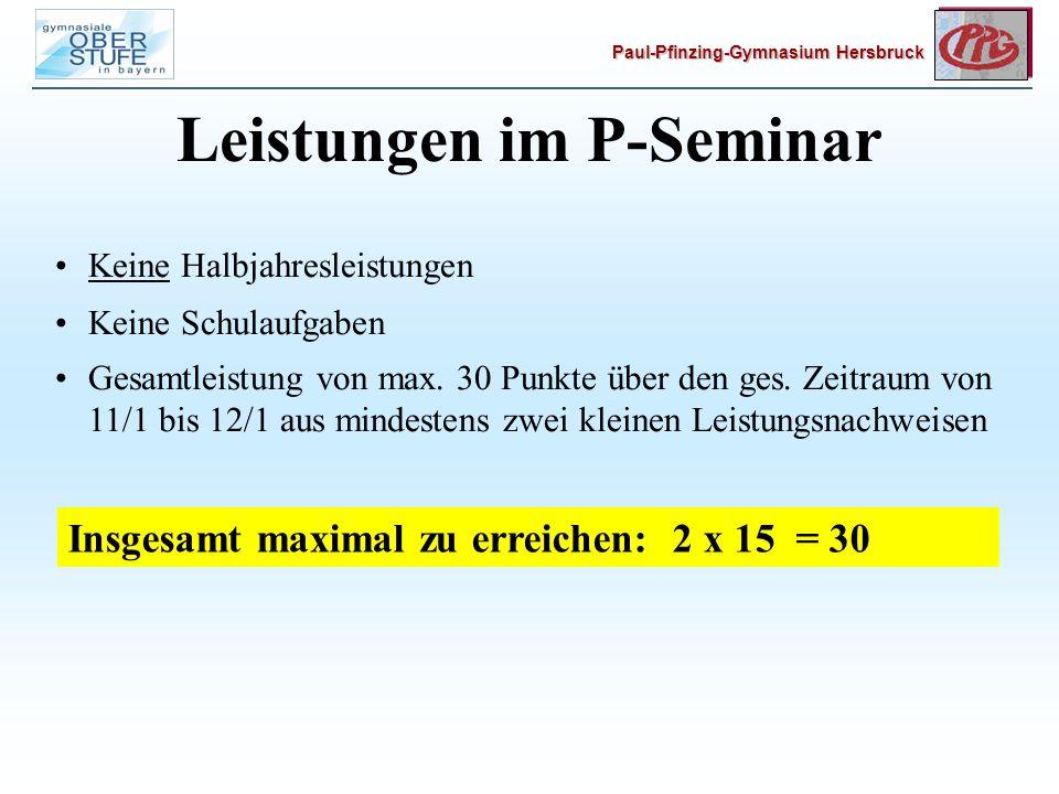 Paul-Pfinzing-Gymnasium Hersbruck Leistungen im P-Seminar Keine Halbjahresleistungen Keine Schulaufgaben Gesamtleistung von max.
