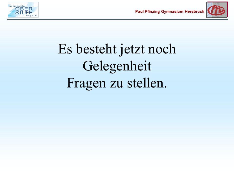 Paul-Pfinzing-Gymnasium Hersbruck Es besteht jetzt noch Gelegenheit Fragen zu stellen.