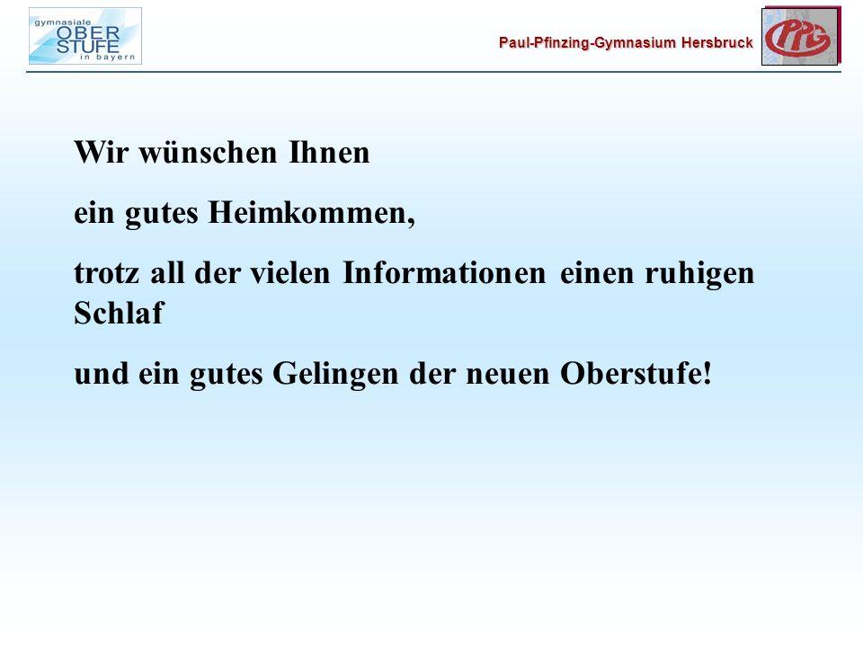 Paul-Pfinzing-Gymnasium Hersbruck Wir wünschen Ihnen ein gutes Heimkommen, trotz all der vielen Informationen einen ruhigen Schlaf und ein gutes Gelingen der neuen Oberstufe!