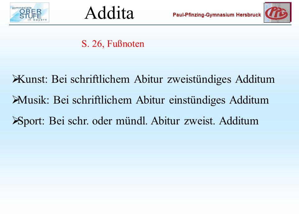 Paul-Pfinzing-Gymnasium Hersbruck Addita Kunst: Bei schriftlichem Abitur zweistündiges Additum Musik: Bei schriftlichem Abitur einstündiges Additum Sport: Bei schr.