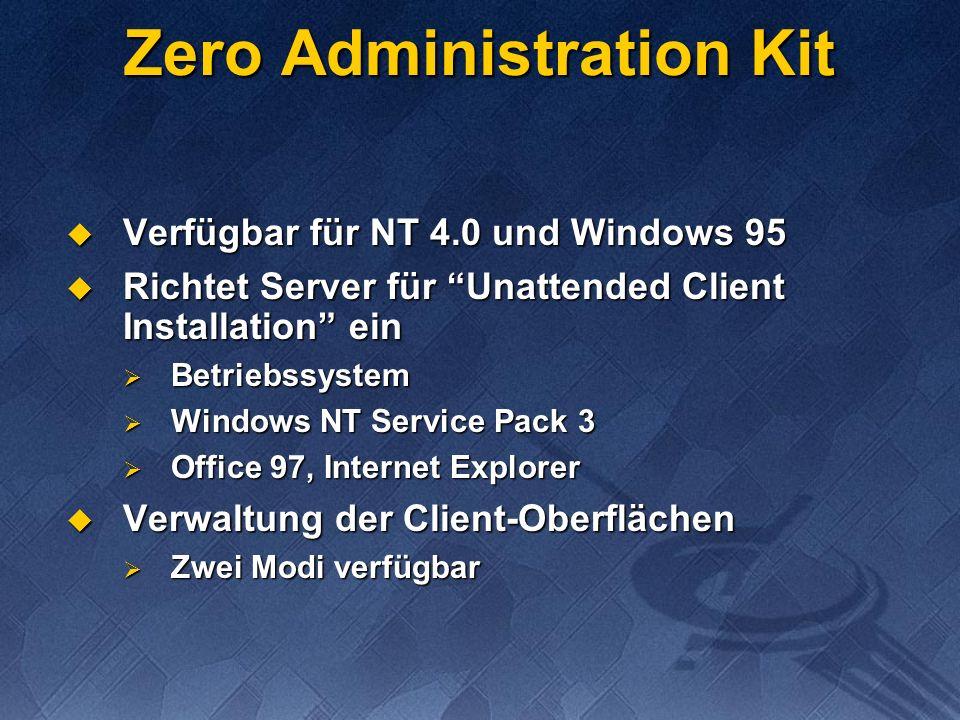 Zero Administration Kit Verfügbar für NT 4.0 und Windows 95 Verfügbar für NT 4.0 und Windows 95 Richtet Server für Unattended Client Installation ein Richtet Server für Unattended Client Installation ein Betriebssystem Betriebssystem Windows NT Service Pack 3 Windows NT Service Pack 3 Office 97, Internet Explorer Office 97, Internet Explorer Verwaltung der Client-Oberflächen Verwaltung der Client-Oberflächen Zwei Modi verfügbar Zwei Modi verfügbar