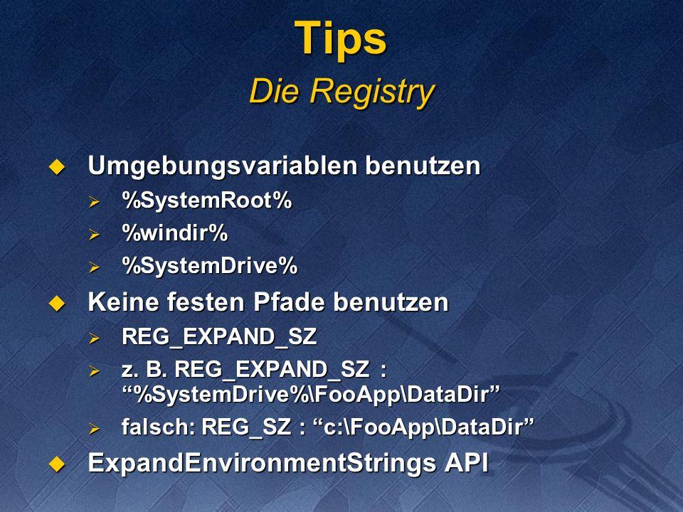 Tips Die Registry Umgebungsvariablen benutzen Umgebungsvariablen benutzen %SystemRoot% %SystemRoot% %windir% %windir% %SystemDrive% %SystemDrive% Keine festen Pfade benutzen Keine festen Pfade benutzen REG_EXPAND_SZ REG_EXPAND_SZ z.