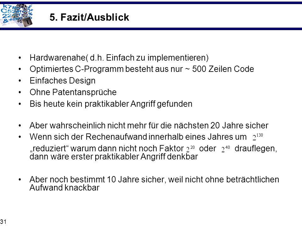 31 5. Fazit/Ausblick Hardwarenahe( d.h. Einfach zu implementieren) Optimiertes C-Programm besteht aus nur ~ 500 Zeilen Code Einfaches Design Ohne Pate
