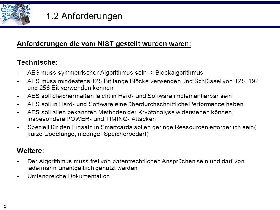 5 1.2 Anforderungen Anforderungen die vom NIST gestellt wurden waren: Technische: -AES muss symmetrischer Algorithmus sein -> Blockalgorithmus -AES mu
